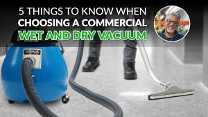 How to Choose a Commercial Wet Dry Vacuum